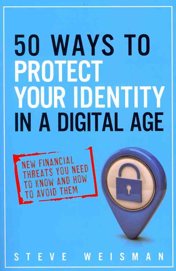 50 Ways to Protect Your Identity in a Digital Age By Weisman, Steve