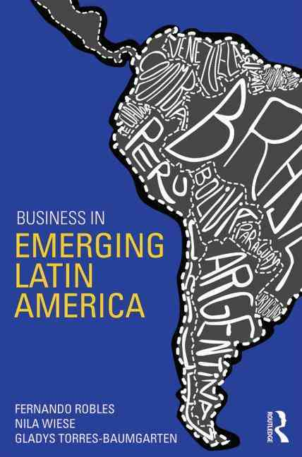 Business in Emerging Latin America By Robles, Fernando/ Wiese, Nila/ Torres Baumgarten, Gladys